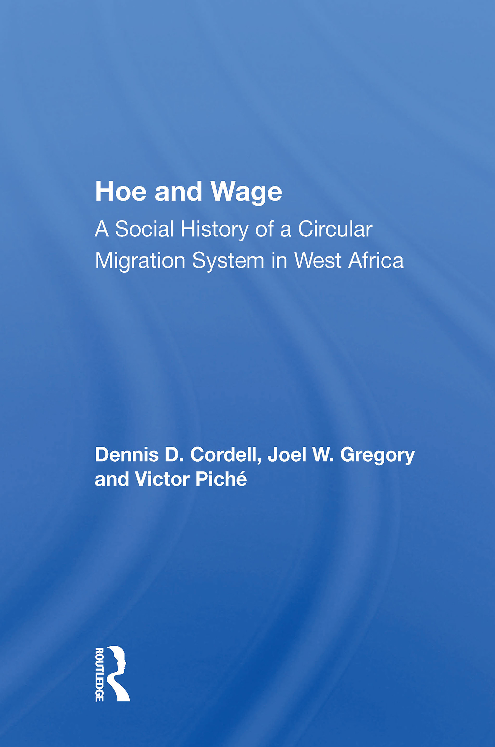 Hoe And Wage: A Social History Of A Circular Migration System In West Africa book cover