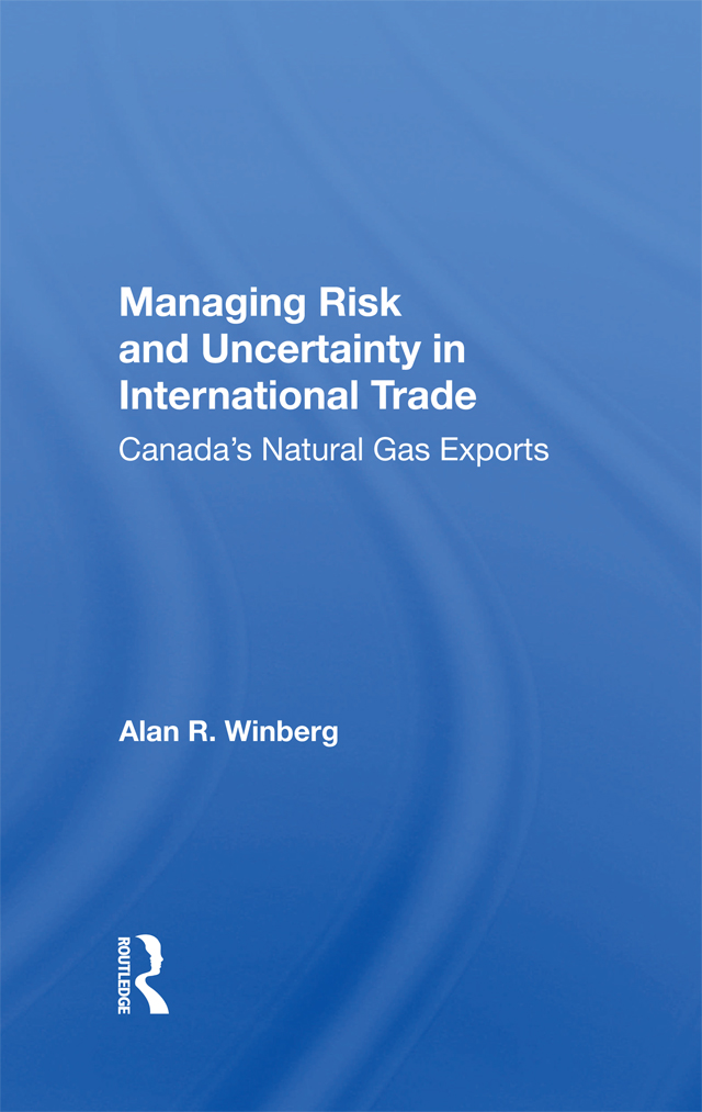 Managing Risk And Uncertainty In International Trade: Canada's Natural Gas Exports book cover