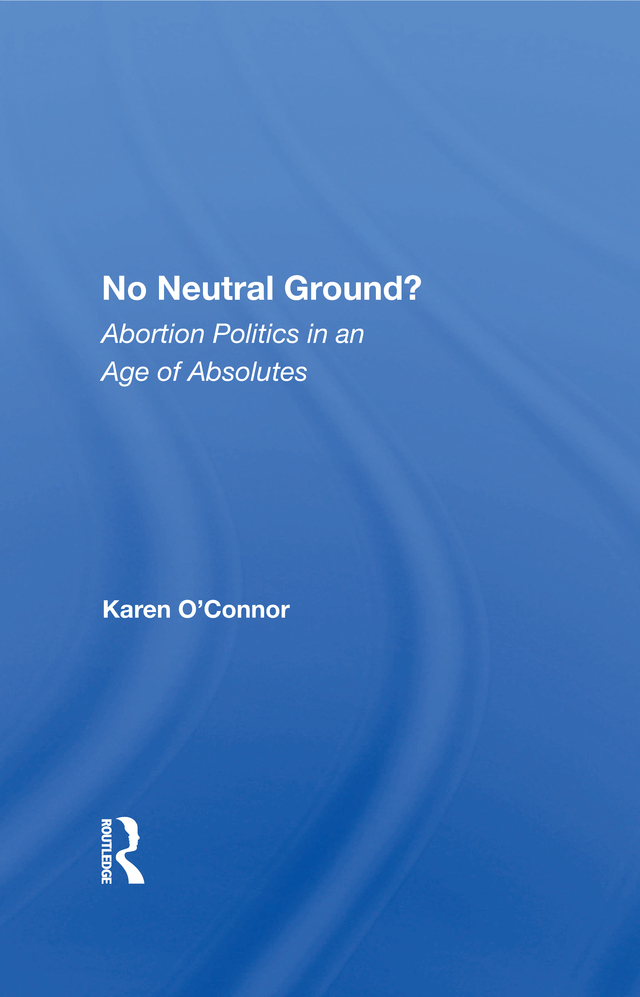 No Neutral Ground?: Abortion Politics In An Age Of Absolutes book cover