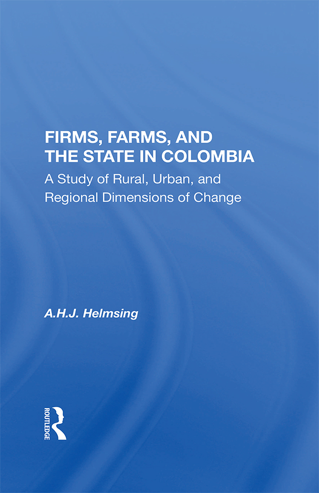 Firms, Farms, And The State In Colombia: A Study Of Rural, Urban, And Regional Dimensions Of Change book cover