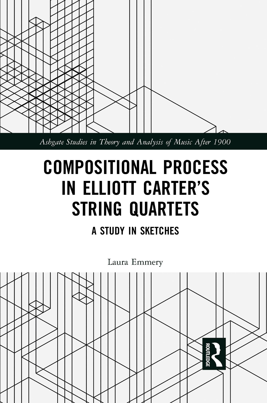 Compositional Process in Elliott Carter's String Quartets