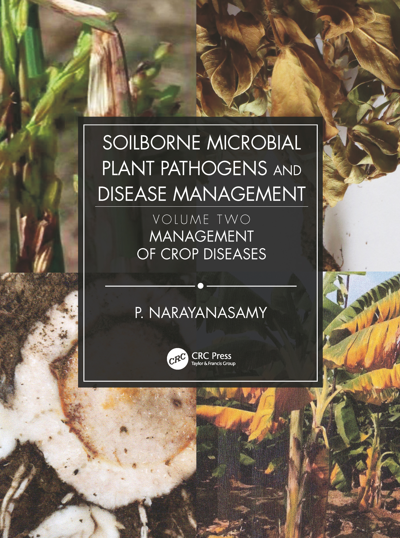Soilborne Microbial Plant Pathogens and Disease Management, Volume Two