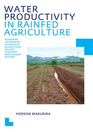 Water Productivity in Rainfed Agriculture: Redrawing the Rainbow of Water to Achieve Food Security in Rainfed Smallholder Systems, 1st Edition (e-Book) book cover