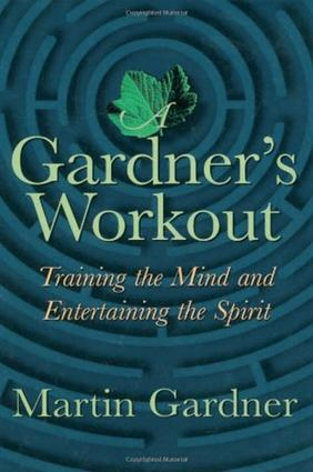 A Gardner's Workout: Training the Mind and Entertaining the Spirit, 1st Edition (e-Book) book cover