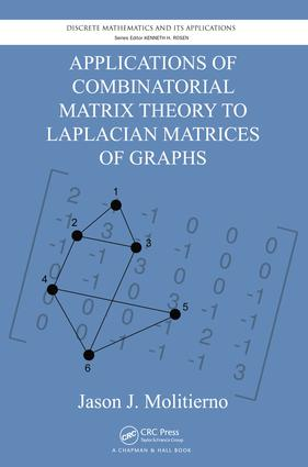 Applications of Combinatorial Matrix Theory to Laplacian Matrices of Graphs: 1st Edition (e-Book) book cover