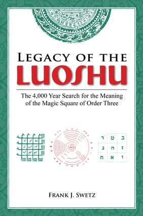 Legacy of the Luoshu: The 4,000 Year Search for the Meaning of the Magic Square of Order Three, 1st Edition (e-Book) book cover