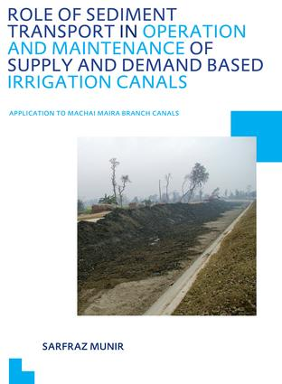 Role of Sediment Transport in Operation and Maintenance of Supply and Demand Based Irrigation Canals: Application to Machai Maira Branch Canals