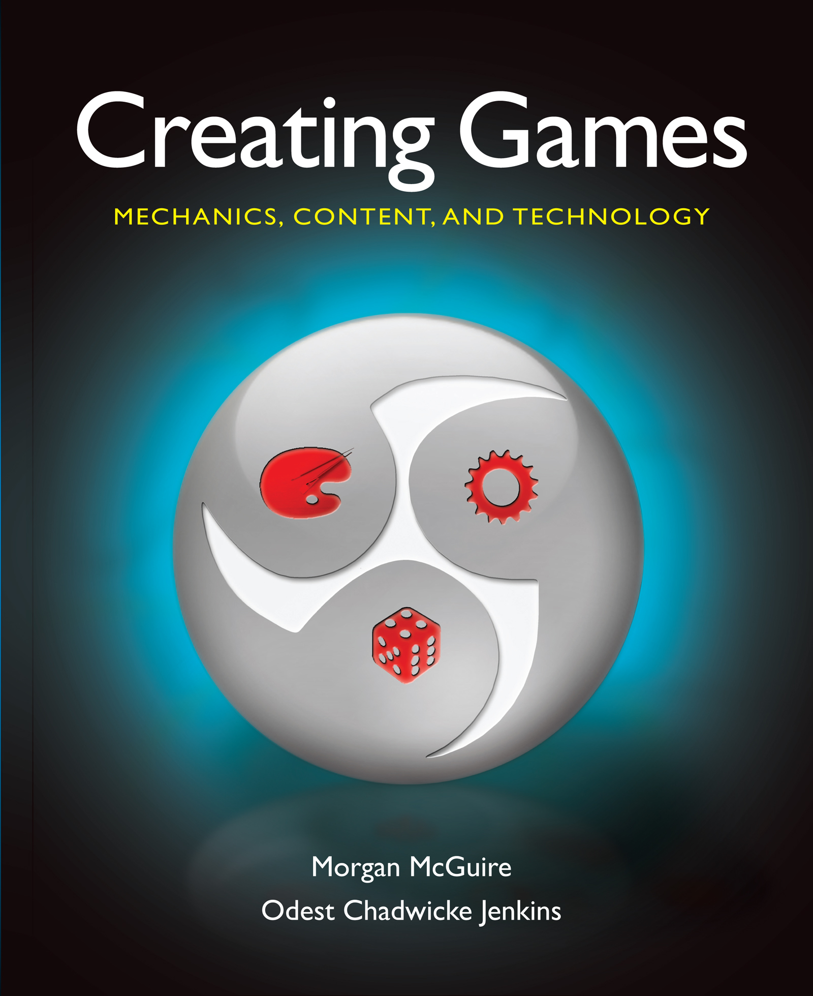 Creating Games: Mechanics, Content, and Technology book cover