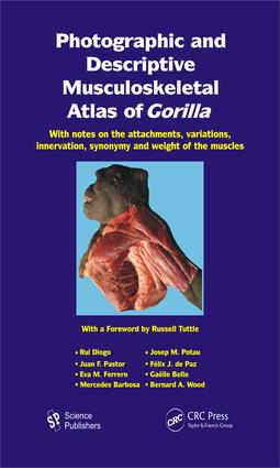 Photographic and Descriptive Musculoskeletal Atlas of Gorilla: With Notes on the Attachments, Variations, Innervation, Synonymy and Weight of the Muscles, 1st Edition (e-Book) book cover