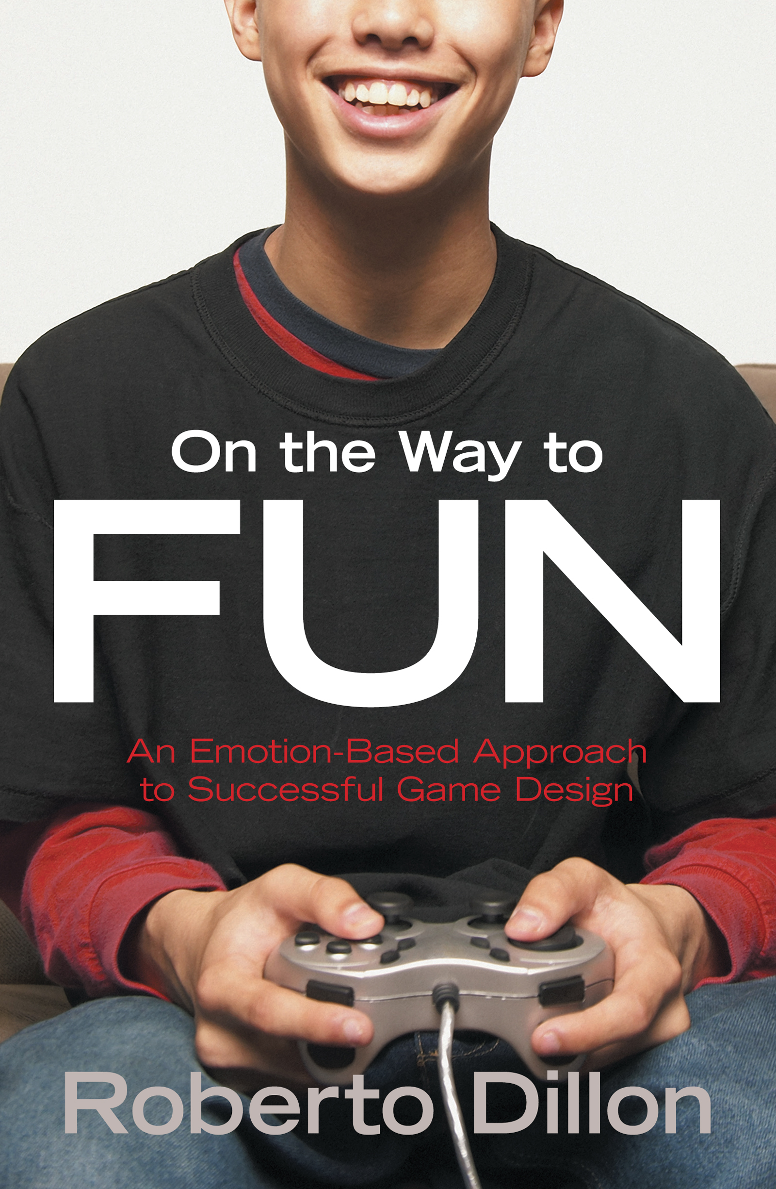 On the Way to Fun: An Emotion-Based Approach to Successful Game Design book cover