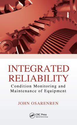 Integrated Reliability: Condition Monitoring and Maintenance of Equipment, 1st Edition (e-Book) book cover