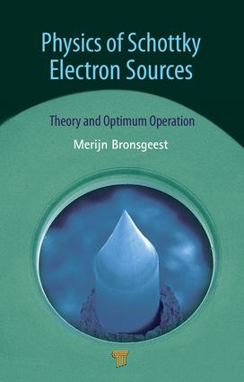 Physics of Schottky Electron Sources: Theory and Optimum Operation, 1st Edition (e-Book) book cover