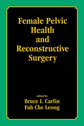 Female Pelvic Health and Reconstructive Surgery: 1st Edition (Hardback) book cover