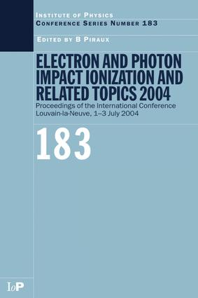 Electron and Photon Impact Ionization and Related Topics 2004: Proceedings of the International Conference Louvain-la-Neuve, 1-3 July 2004, 1st Edition (e-Book) book cover