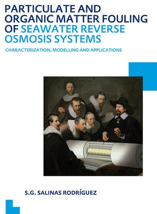 Particulate and Organic Matter Fouling of Seawater Reverse Osmosis Systems: Characterization, Modelling and Applications. UNESCO-IHE PhD Thesis, 1st Edition (e-Book) book cover