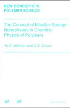 The Concept of Micellar-Sponge Nanophases in Chemical Physics of Polymers: 1st Edition (e-Book) book cover