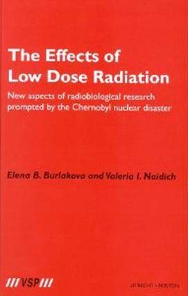 The Effects of Low Dose Radiation: New aspects of radiobiological research prompted by the Chernobyl nuclear disaster, 1st Edition (Hardback) book cover