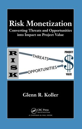 Risk Monetization: Converting Threats and Opportunities into Impact on Project Value, 1st Edition (e-Book) book cover