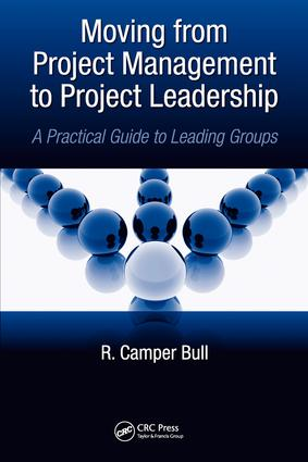 Moving from Project Management to Project Leadership: A Practical Guide to Leading Groups, 1st Edition (e-Book) book cover