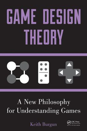 Game Design Theory: A New Philosophy for Understanding Games book cover
