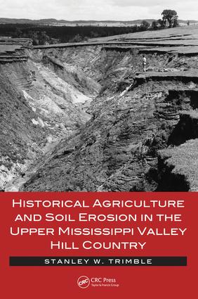Historical Agriculture and Soil Erosion in the Upper Mississippi Valley Hill Country: 1st Edition (e-Book) book cover
