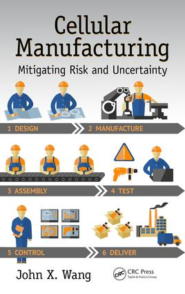 Cellular Manufacturing: Mitigating Risk and Uncertainty, 1st Edition (e-Book) book cover