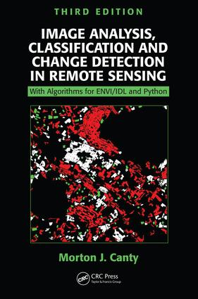Image Analysis, Classification and Change Detection in Remote Sensing: With Algorithms for ENVI/IDL and Python, Third Edition book cover
