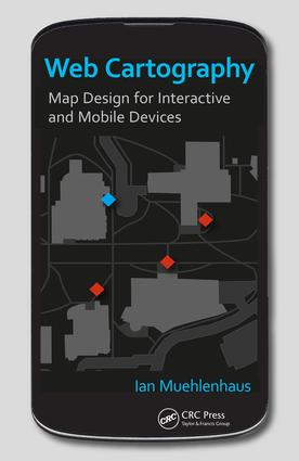 Web Cartography: Map Design for Interactive and Mobile Devices, 1st Edition (e-Book) book cover