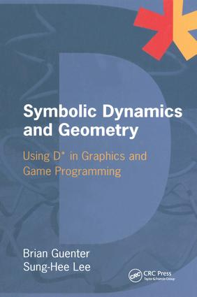 Symbolic Dynamics and Geometry: Using D* in Graphics and Game Programming, 1st Edition (e-Book) book cover