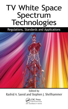 TV White Space Spectrum Technologies: Regulations, Standards, and Applications, 1st Edition (e-Book) book cover