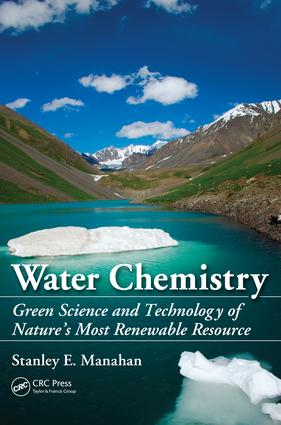 Water Chemistry: Green Science and Technology of Nature's Most Renewable Resource, 1st Edition (e-Book) book cover