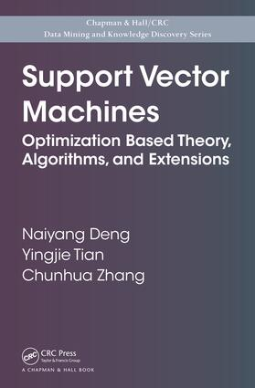 Support Vector Machines: Optimization Based Theory, Algorithms, and Extensions, 1st Edition (e-Book) book cover