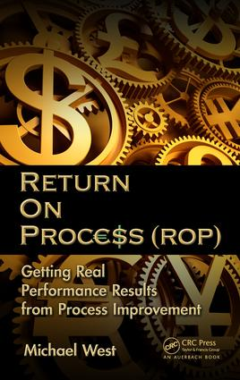 Return On Process (ROP): Getting Real Performance Results from Process Improvement, 1st Edition (e-Book) book cover