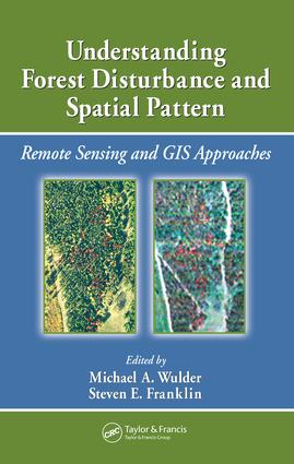 Understanding Forest Disturbance and Spatial Pattern: Remote Sensing and GIS Approaches, 1st Edition (e-Book) book cover
