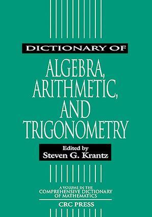 Dictionary of Algebra, Arithmetic, and Trigonometry: 1st Edition (e-Book) book cover