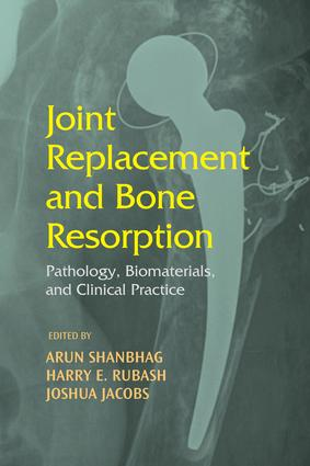 Joint Replacement and Bone Resorption: Pathology, Biomaterials and Clinical Practice, 1st Edition (e-Book) book cover