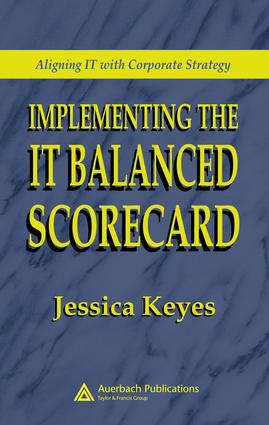 Implementing the IT Balanced Scorecard: Aligning IT with Corporate Strategy, 1st Edition (e-Book) book cover