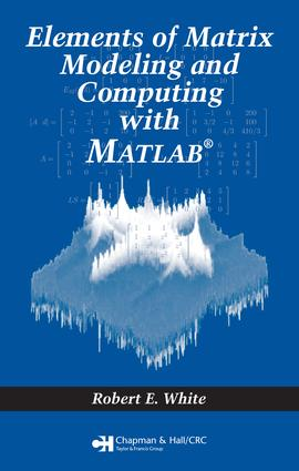 Elements of Matrix Modeling and Computing with MATLAB: 1st Edition (e-Book) book cover