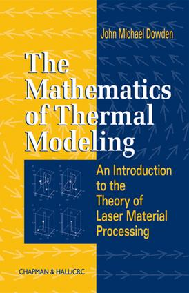 The Mathematics of Thermal Modeling: An Introduction to the Theory of Laser Material Processing, 1st Edition (e-Book) book cover