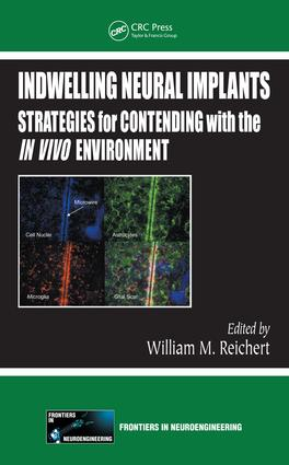 Indwelling Neural Implants: Strategies for Contending with the In Vivo Environment, 1st Edition (e-Book) book cover