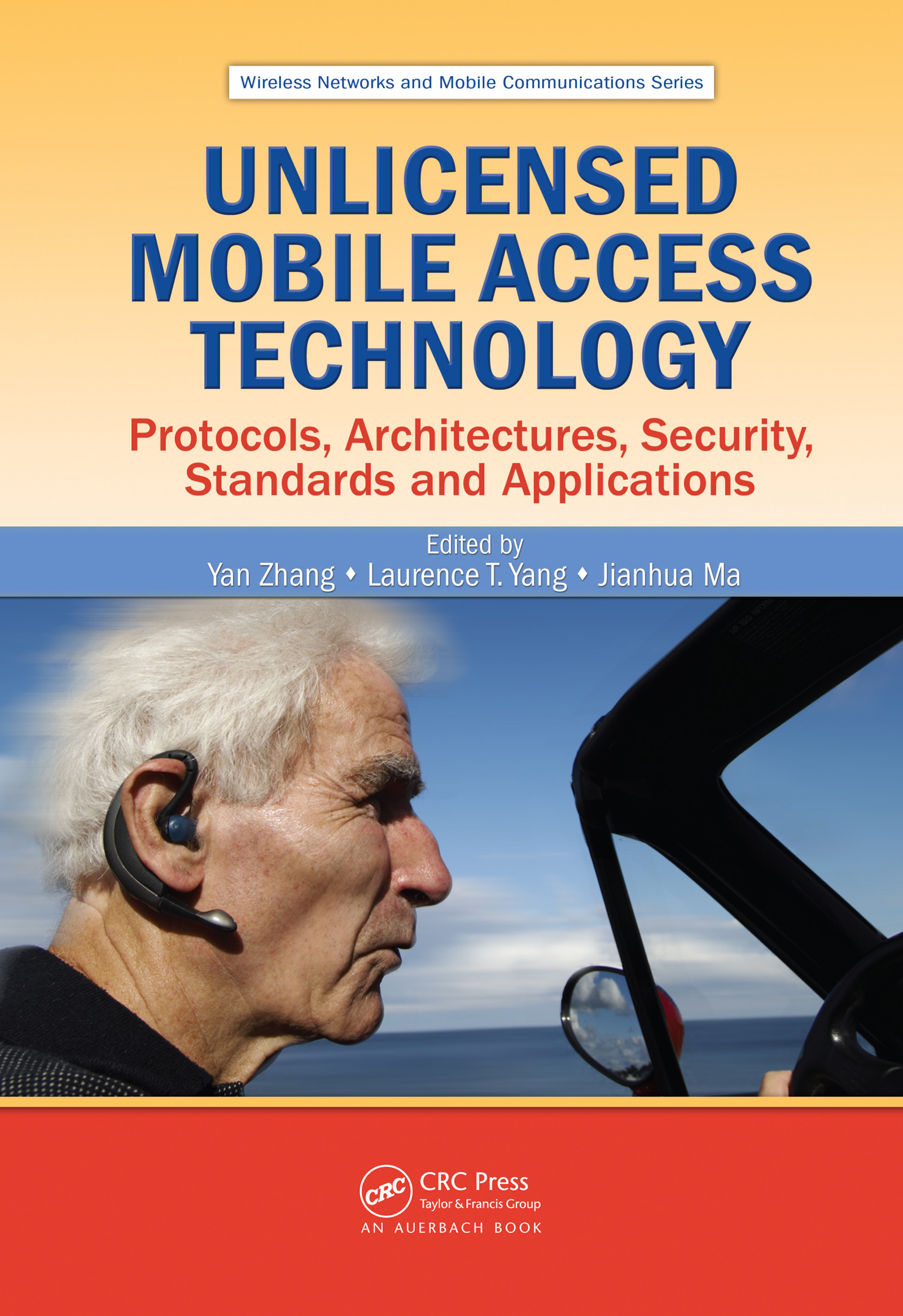 Unlicensed Mobile Access Technology: Protocols, Architectures, Security, Standards and Applications, 1st Edition (e-Book) book cover