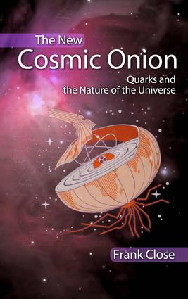 The New Cosmic Onion: Quarks and the Nature of the Universe, 1st Edition (e-Book) book cover