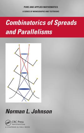 Combinatorics of Spreads and Parallelisms: 1st Edition (e-Book) book cover