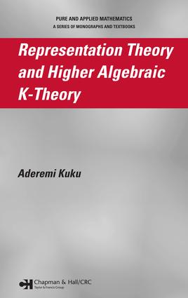 Representation Theory and Higher Algebraic K-Theory: 1st Edition (e-Book) book cover