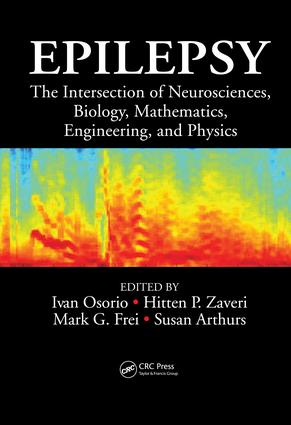 Epilepsy: The Intersection of Neurosciences, Biology, Mathematics, Engineering, and Physics, 1st Edition (e-Book) book cover