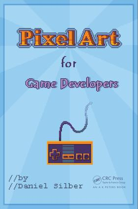 Pixel Art for Game Developers: 1st Edition (e-Book) book cover