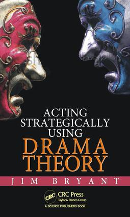 Acting Strategically Using Drama Theory: 1st Edition (e-Book) book cover