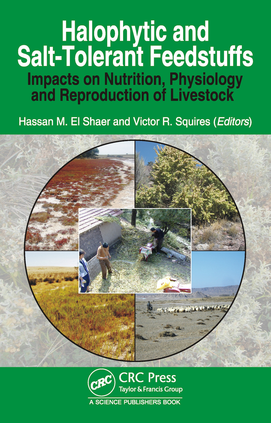 Halophytic and Salt-Tolerant Feedstuffs: Impacts on Nutrition, Physiology and Reproduction of Livestock, 1st Edition (e-Book) book cover