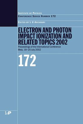 Electron and Photon Impact Ionisation and Related Topics 2002: Proceedings of the International Conference on Electron and Photon Impact Ionisation and Related Topics, Metz, France, 18 to 20 July 2002, 1st Edition (e-Book) book cover