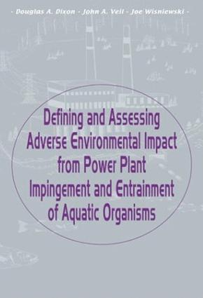 Defining and Assessing Adverse Environmental Impact from Power Plant Impingement and Entrainment of Aquatic Organisms: Symposium in Conjunction with the Annual Meeting of the American Fisheries Society, 2001, in Phoenix, Arizona, USA, 1st Edition (Hardback) book cover